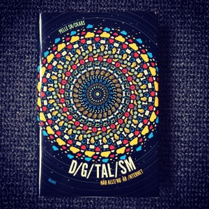 Pelle Snickars Digitalism. När allting är internet (2014)