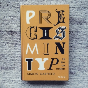 Simon Garfield Precis min typ. En bok om typsnitt (2010)
