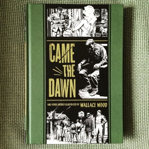 Wallace Wood, Al Feldstein et al Came the Dawn and Other Stories (1950-1954 2012)