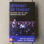 Martin Gelin & Karin Pettersson Internet är trasigt Silicon Valley och demokratins kris (2018)